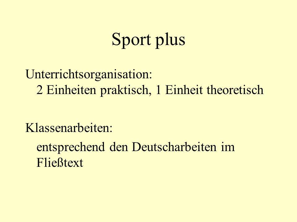Sport plus Unterrichtsorganisation: 2 Einheiten praktisch, 1 Einheit theoretisch Klassenarbeiten: entsprechend den Deutscharbeiten im Fließtext