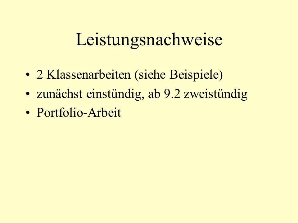 Leistungsnachweise 2 Klassenarbeiten (siehe Beispiele) zunächst einstündig, ab 9.2 zweistündig Portfolio-Arbeit