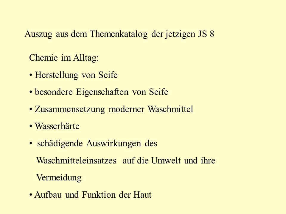Auszug aus dem Themenkatalog der jetzigen JS 8 Chemie im Alltag: Herstellung von Seife besondere Eigenschaften von Seife Zusammensetzung moderner Wasc
