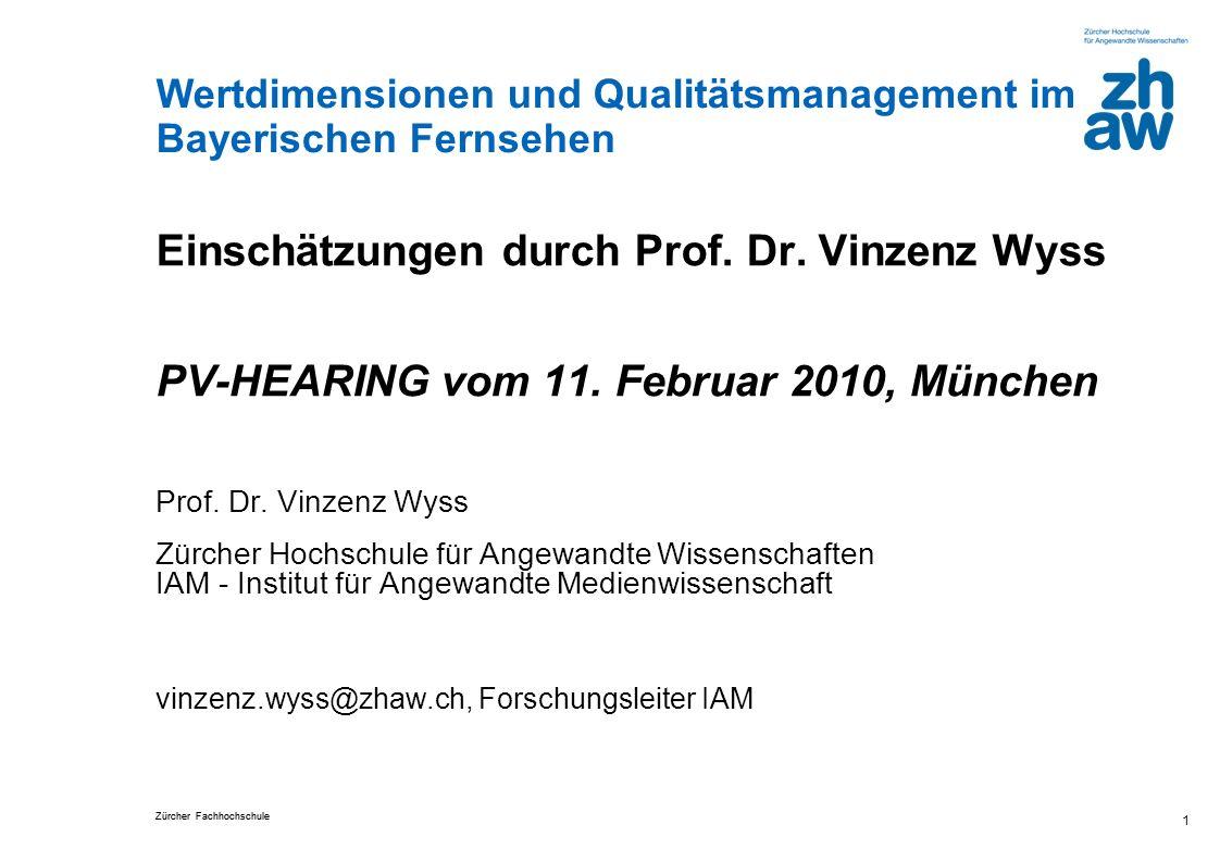 Zürcher Fachhochschule Wertdimensionen und Qualitätsmanagement im Bayerischen Fernsehen 1 Einschätzungen durch Prof. Dr. Vinzenz Wyss PV-HEARING vom 1