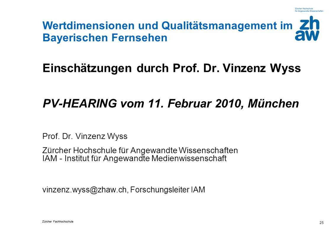 Zürcher Fachhochschule Wertdimensionen und Qualitätsmanagement im Bayerischen Fernsehen 25 Einschätzungen durch Prof. Dr. Vinzenz Wyss PV-HEARING vom