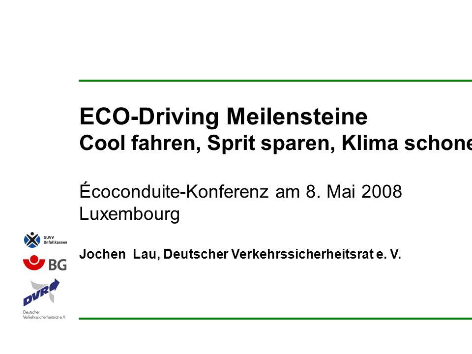ECO-Driving Meilensteine Cool fahren, Sprit sparen, Klima schonen Écoconduite-Konferenz am 8. Mai 2008 Luxembourg Jochen Lau, Deutscher Verkehrssicher