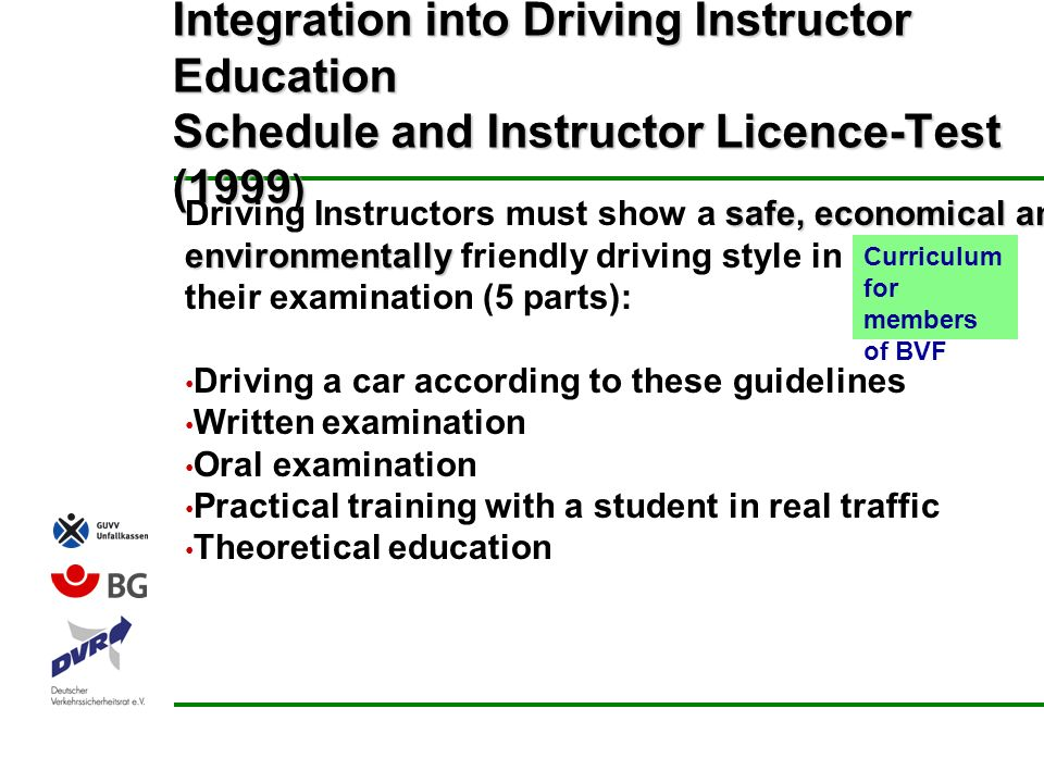 Integration into Driving Instructor Education Schedule and Instructor Licence-Test (1999 ) safe, economical and Driving Instructors must show a safe,