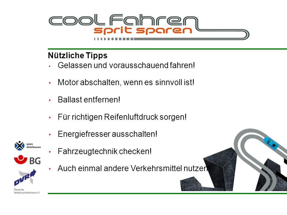 Nützliche Tipps Gelassen und vorausschauend fahren! Motor abschalten, wenn es sinnvoll ist! Ballast entfernen! Für richtigen Reifenluftdruck sorgen! E
