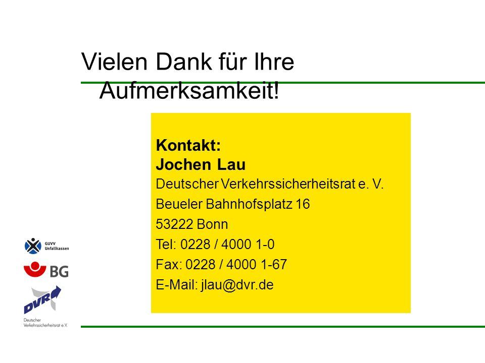 Vielen Dank für Ihre Aufmerksamkeit! Kontakt: Jochen Lau Deutscher Verkehrssicherheitsrat e. V. Beueler Bahnhofsplatz 16 53222 Bonn Tel: 0228 / 4000 1