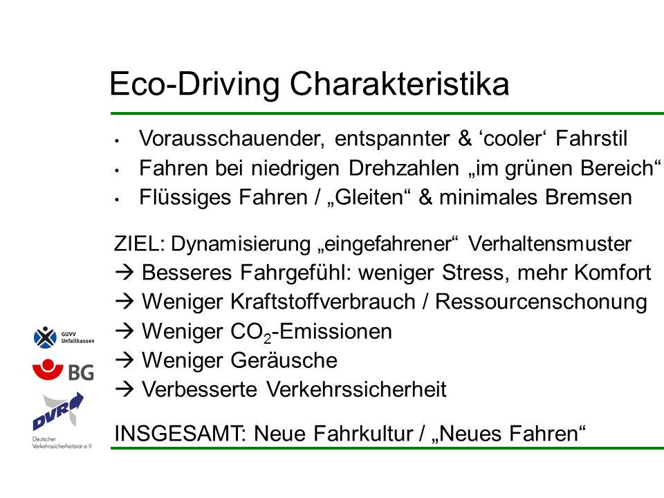 Eco-Driving Charakteristika Vorausschauender, entspannter & cooler Fahrstil Fahren bei niedrigen Drehzahlen im grünen Bereich Flüssiges Fahren / Gleit
