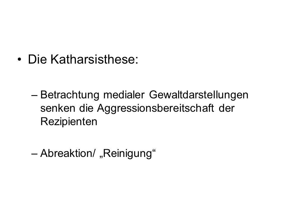 Die Katharsisthese: –Betrachtung medialer Gewaltdarstellungen senken die Aggressionsbereitschaft der Rezipienten –Abreaktion/ Reinigung