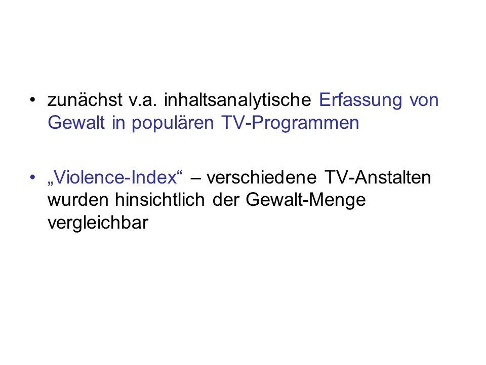 zunächst v.a. inhaltsanalytische Erfassung von Gewalt in populären TV-Programmen Violence-Index – verschiedene TV-Anstalten wurden hinsichtlich der Ge