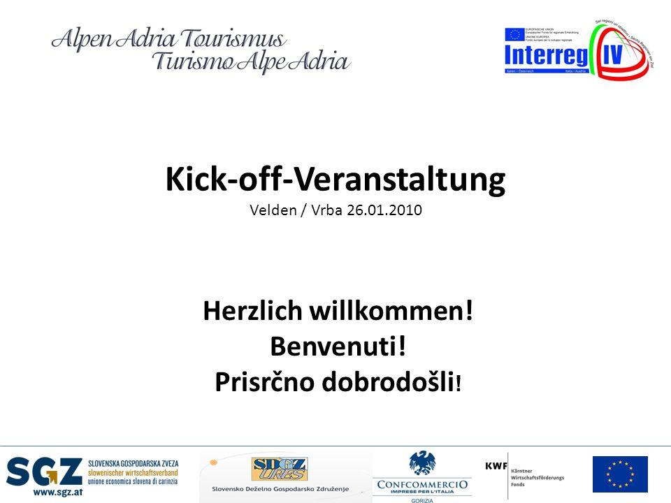 Kick-off-Veranstaltung Velden / Vrba 26.01.2010 Herzlich willkommen! Benvenuti! Prisrčno dobrodošli !