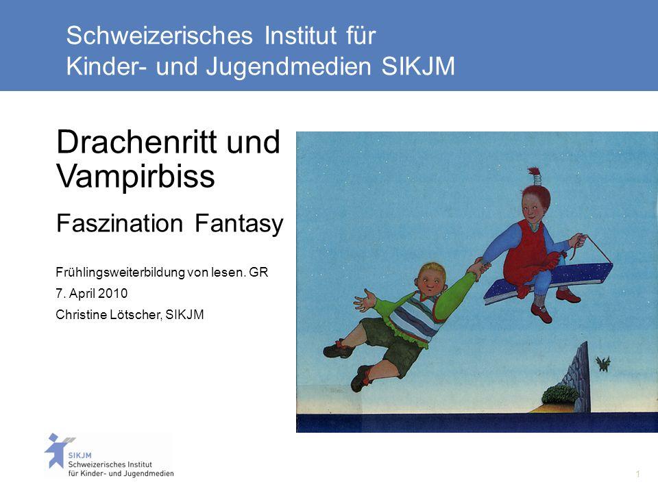 1 Schweizerisches Institut für Kinder- und Jugendmedien SIKJM Drachenritt und Vampirbiss Faszination Fantasy Frühlingsweiterbildung von lesen. GR 7. A