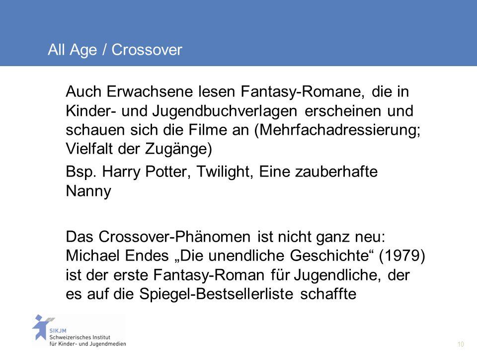 10 All Age / Crossover Auch Erwachsene lesen Fantasy-Romane, die in Kinder- und Jugendbuchverlagen erscheinen und schauen sich die Filme an (Mehrfachadressierung; Vielfalt der Zugänge) Bsp.