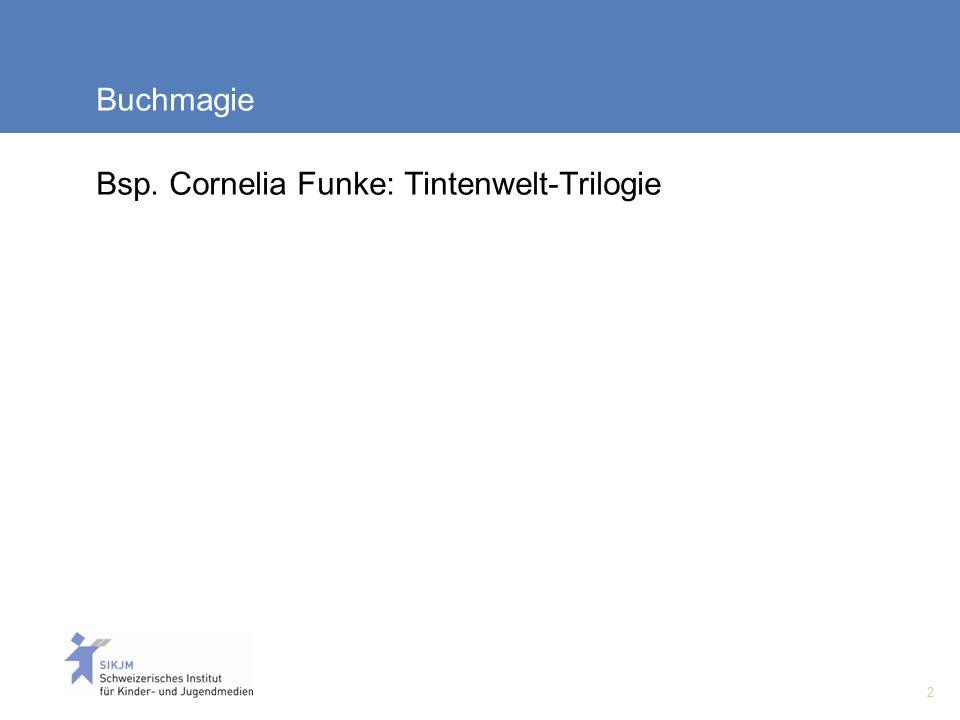 2 Buchmagie Bsp. Cornelia Funke: Tintenwelt-Trilogie