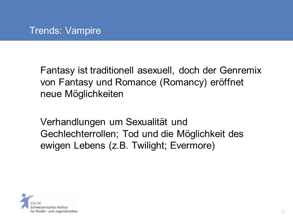 24 Trends: Vampire Fantasy ist traditionell asexuell, doch der Genremix von Fantasy und Romance (Romancy) eröffnet neue Möglichkeiten Verhandlungen um Sexualität und Gechlechterrollen; Tod und die Möglichkeit des ewigen Lebens (z.B.
