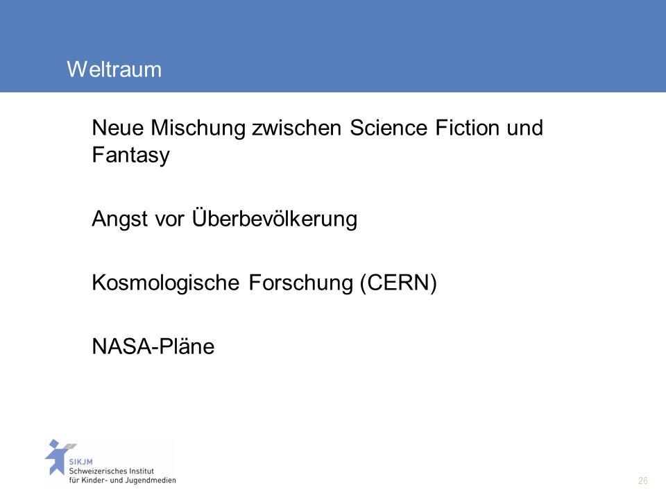 26 Weltraum Neue Mischung zwischen Science Fiction und Fantasy Angst vor Überbevölkerung Kosmologische Forschung (CERN) NASA-Pläne