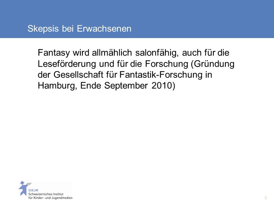 5 Skepsis bei Erwachsenen Fantasy wird allmählich salonfähig, auch für die Leseförderung und für die Forschung (Gründung der Gesellschaft für Fantastik-Forschung in Hamburg, Ende September 2010)