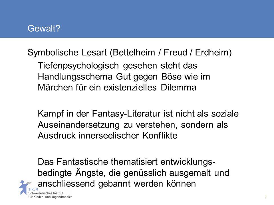 7 Gewalt? Symbolische Lesart (Bettelheim / Freud / Erdheim) Tiefenpsychologisch gesehen steht das Handlungsschema Gut gegen Böse wie im Märchen für ei
