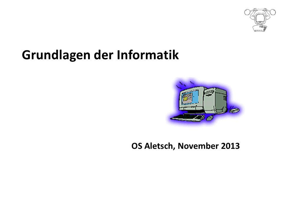 Grundlagen der Informatik OS Aletsch, November 2013