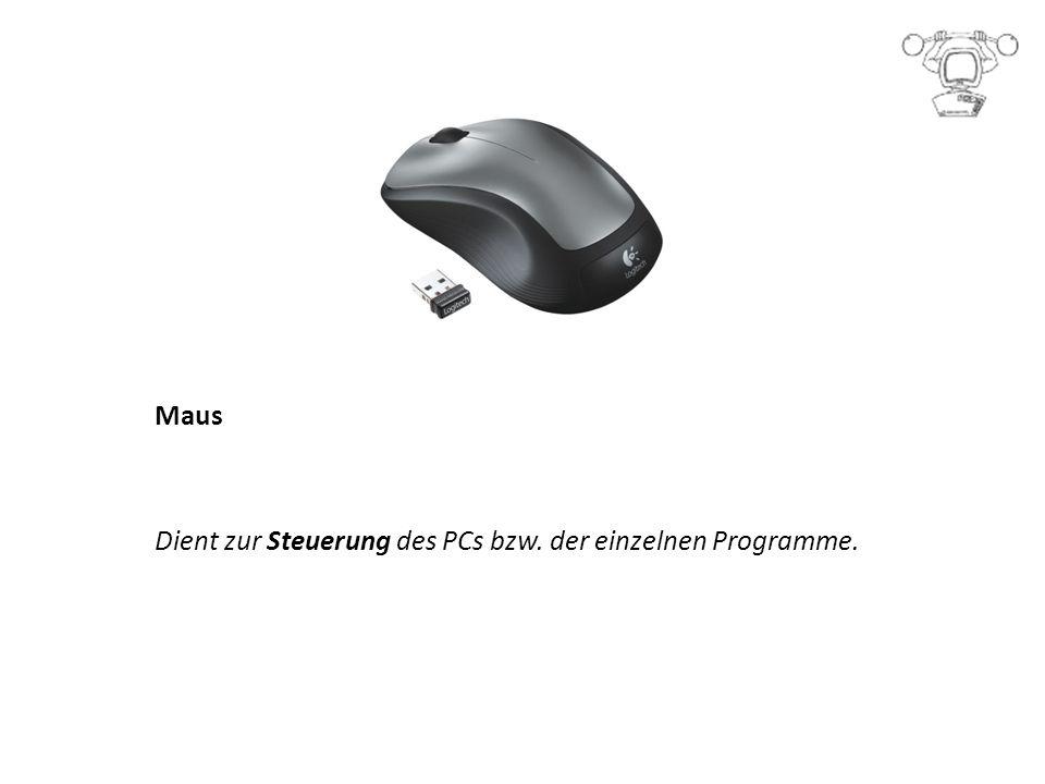 Maus Dient zur Steuerung des PCs bzw. der einzelnen Programme.
