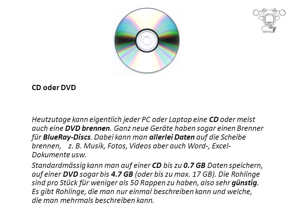 CD oder DVD Heutzutage kann eigentlich jeder PC oder Laptop eine CD oder meist auch eine DVD brennen.