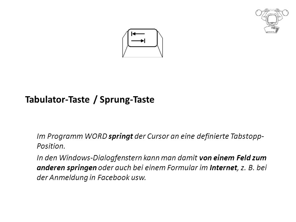 Tabulator-Taste / Sprung-Taste Im Programm WORD springt der Cursor an eine definierte Tabstopp- Position.