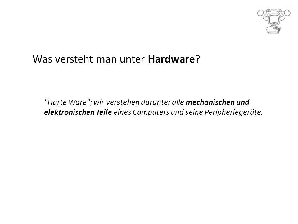 Was versteht man unter Hardware.