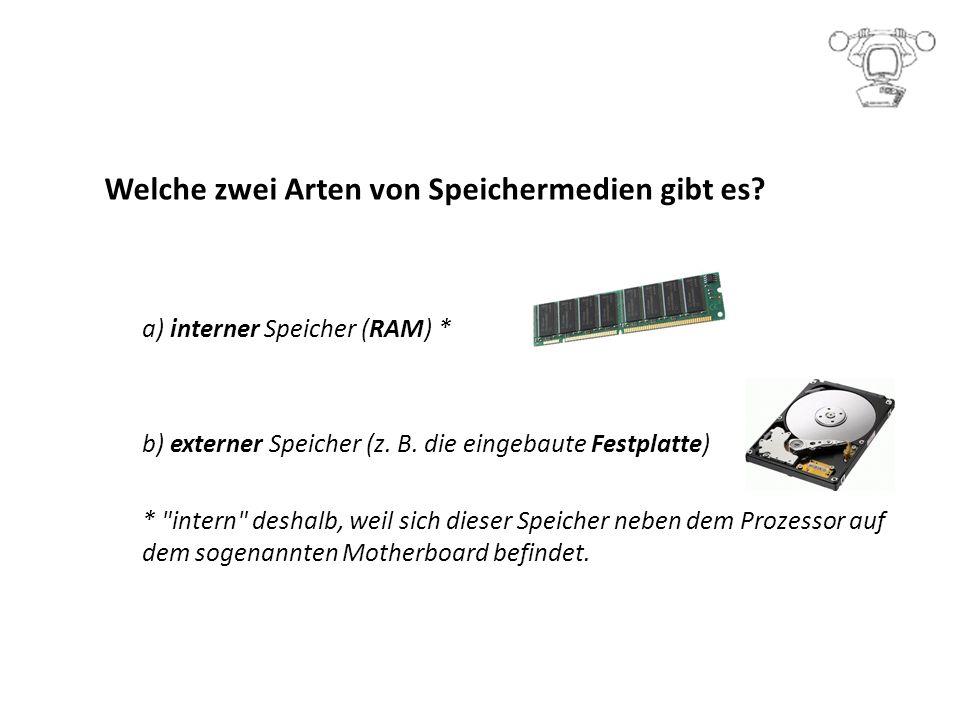 Welche zwei Arten von Speichermedien gibt es.a) interner Speicher (RAM) * b) externer Speicher (z.