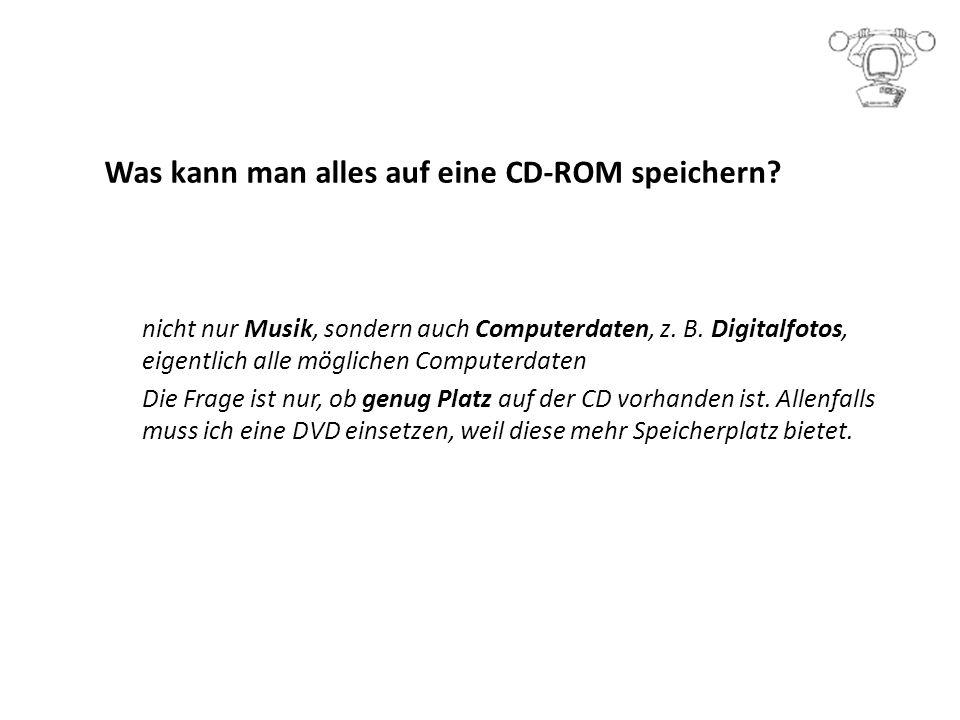 Was kann man alles auf eine CD-ROM speichern.nicht nur Musik, sondern auch Computerdaten, z.