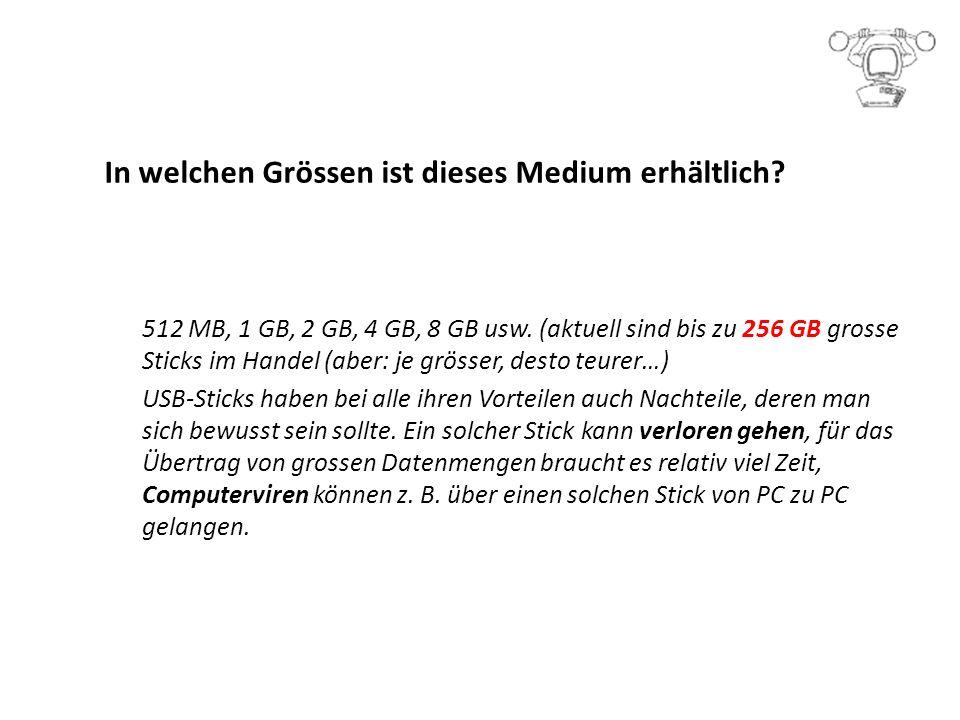 In welchen Grössen ist dieses Medium erhältlich.512 MB, 1 GB, 2 GB, 4 GB, 8 GB usw.