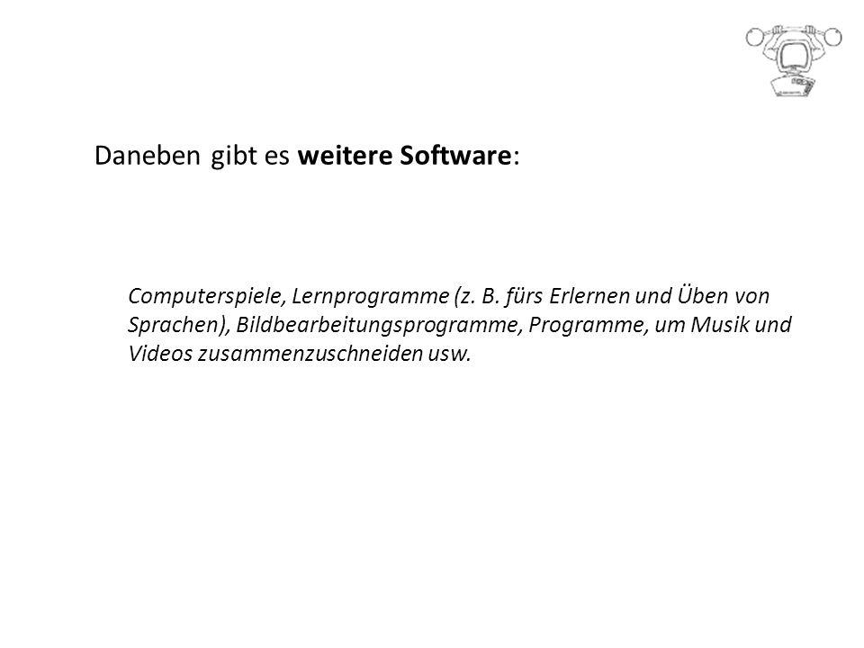 Daneben gibt es weitere Software: Computerspiele, Lernprogramme (z.