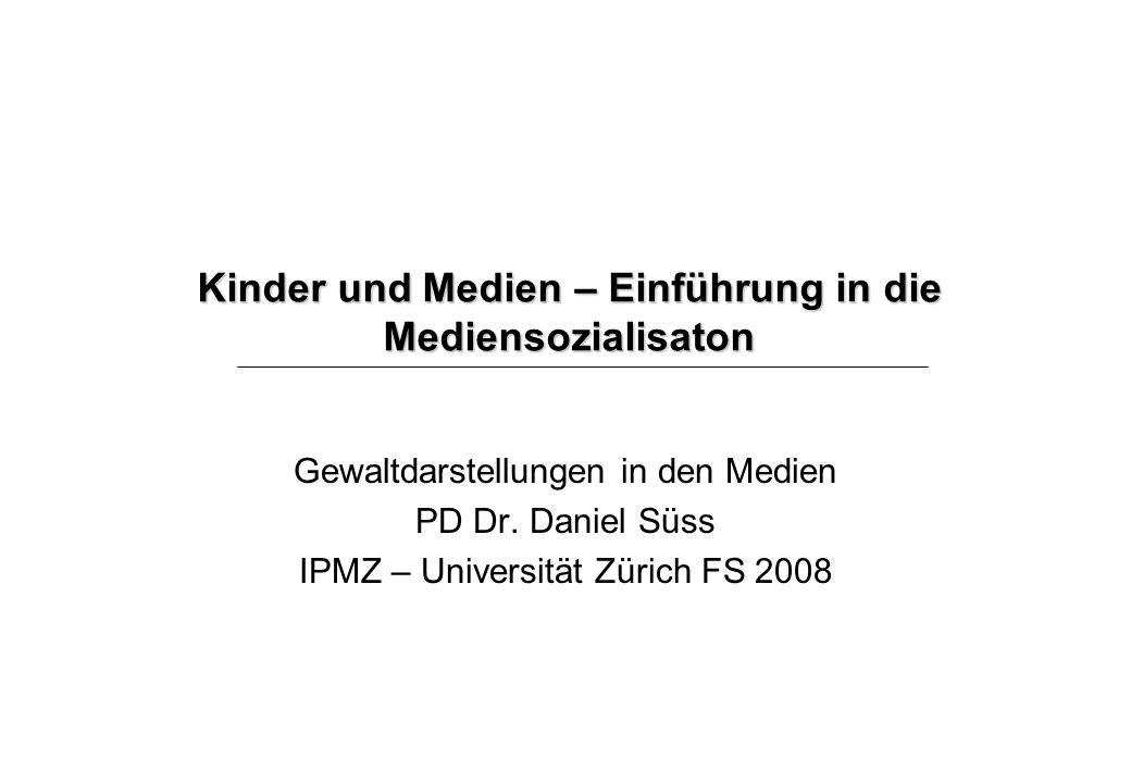 Kinder und Medien – Einführung in die Mediensozialisaton Gewaltdarstellungen in den Medien PD Dr.