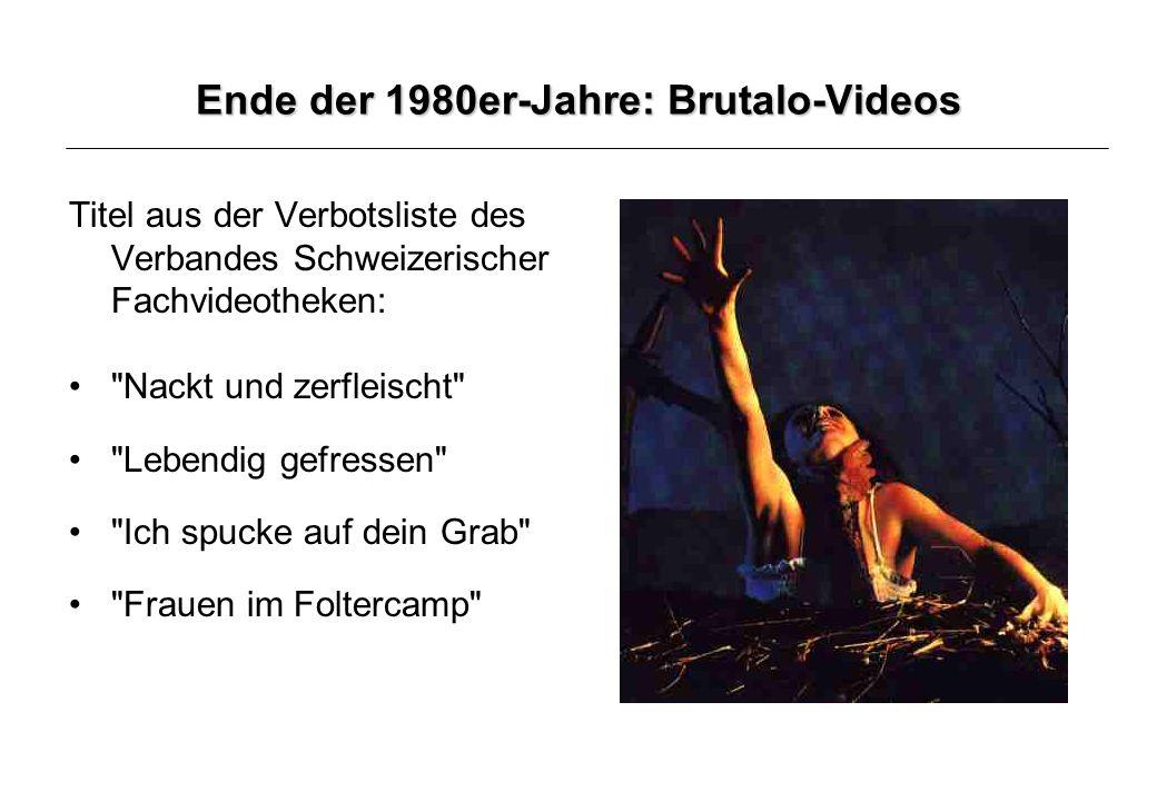 Ende der 1980er-Jahre: Brutalo-Videos Titel aus der Verbotsliste des Verbandes Schweizerischer Fachvideotheken: Nackt und zerfleischt Lebendig gefressen Ich spucke auf dein Grab Frauen im Foltercamp