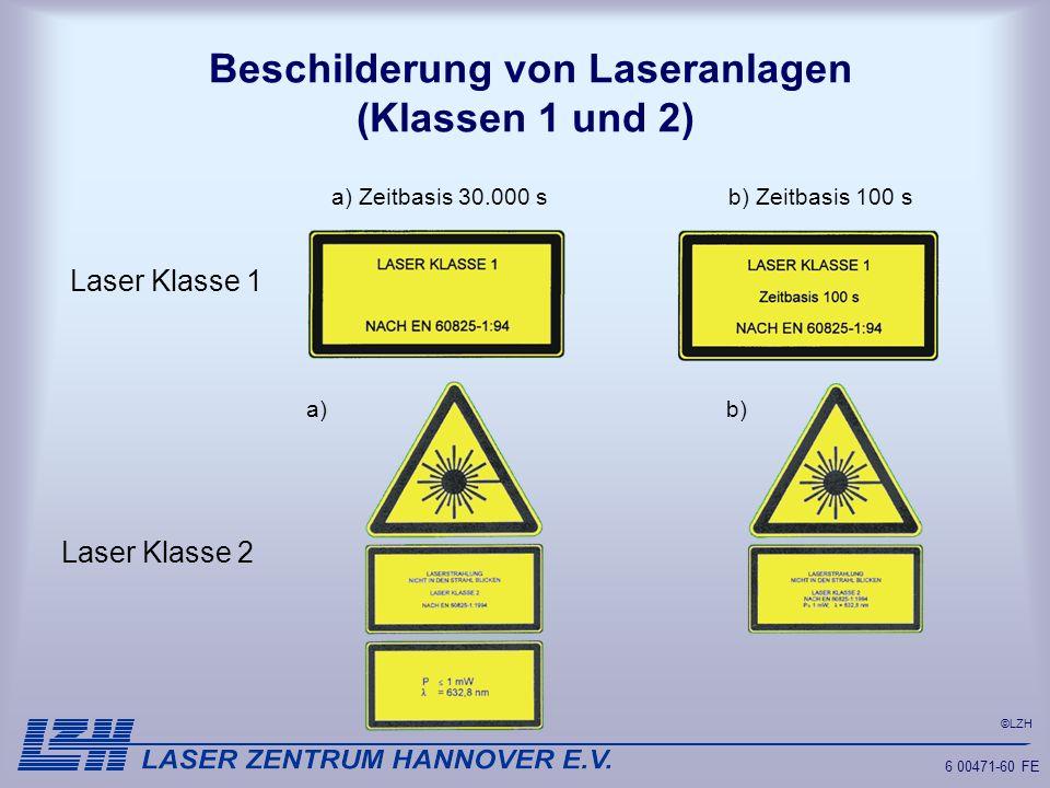 ©LZH 6 00471-60 FE Beschilderung von Laseranlagen (Klassen 1 und 2) Laser Klasse 1 Laser Klasse 2 b) Zeitbasis 100 sa) Zeitbasis 30.000 s a)b)