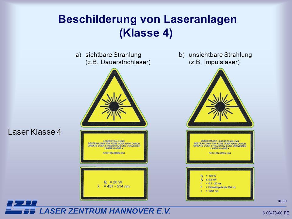 ©LZH 6 00473-60 FE Beschilderung von Laseranlagen (Klasse 4) Laser Klasse 4 sichtbare Strahlung (z.B. Dauerstrichlaser) a)unsichtbare Strahlung (z.B.