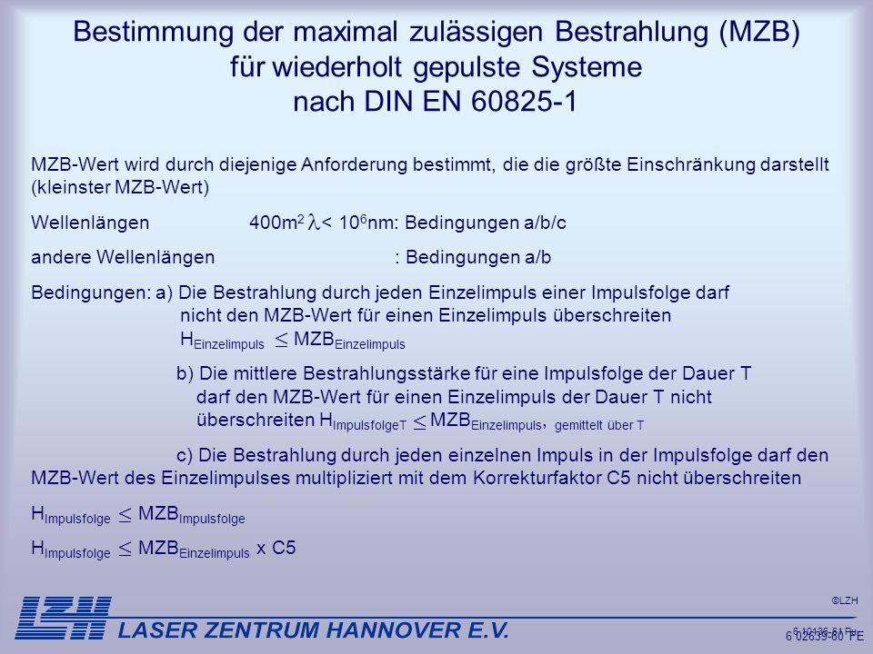 ©LZH 6 02639-60 FE 6 10136-61Pu Bestimmung der maximal zulässigen Bestrahlung (MZB) für wiederholt gepulste Systeme nach DIN EN 60825-1 MZB-Wert wird