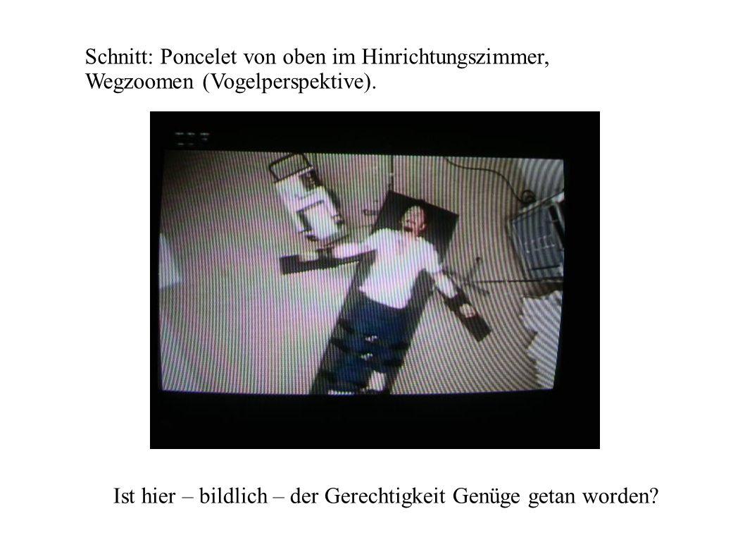 Schnitt: Poncelet von oben im Hinrichtungszimmer, Wegzoomen (Vogelperspektive). Ist hier – bildlich – der Gerechtigkeit Genüge getan worden?