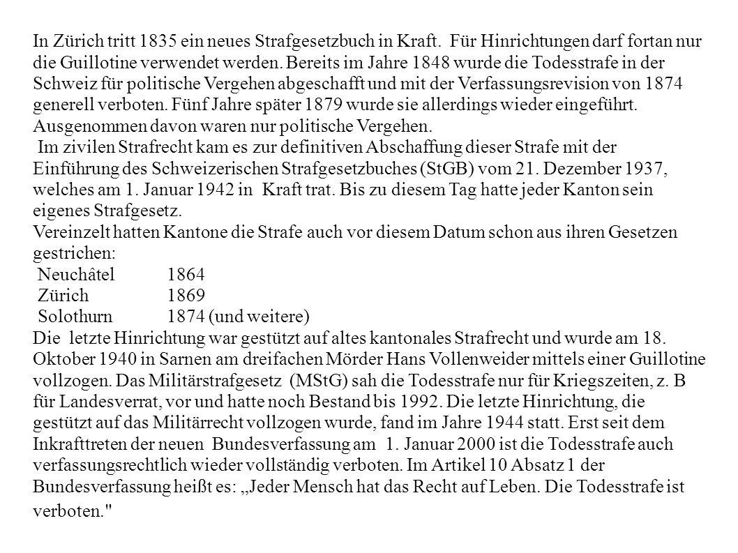 In Zürich tritt 1835 ein neues Strafgesetzbuch in Kraft. Für Hinrichtungen darf fortan nur die Guillotine verwendet werden. Bereits im Jahre 1848 wurd