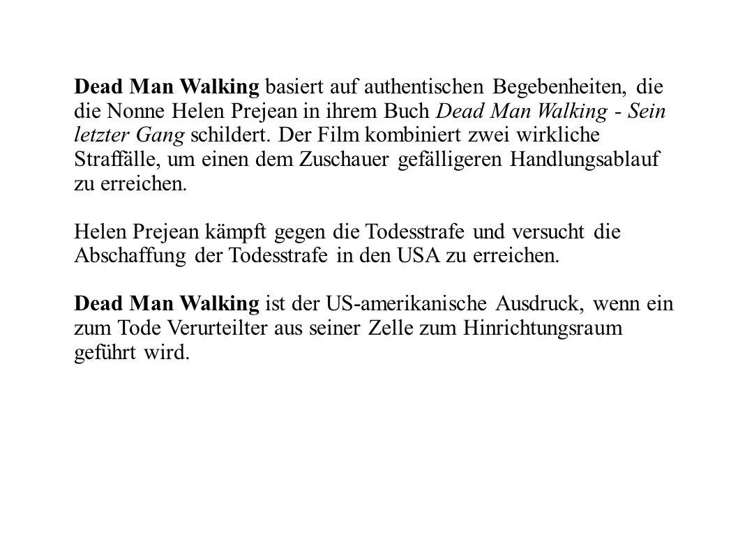 Dead Man Walking basiert auf authentischen Begebenheiten, die die Nonne Helen Prejean in ihrem Buch Dead Man Walking - Sein letzter Gang schildert. De