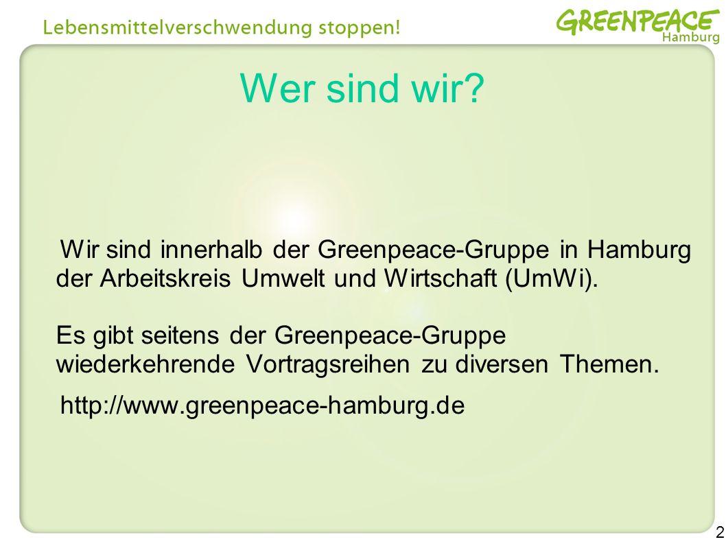 2 Wer sind wir? Wir sind innerhalb der Greenpeace-Gruppe in Hamburg der Arbeitskreis Umwelt und Wirtschaft (UmWi). Es gibt seitens der Greenpeace-Grup