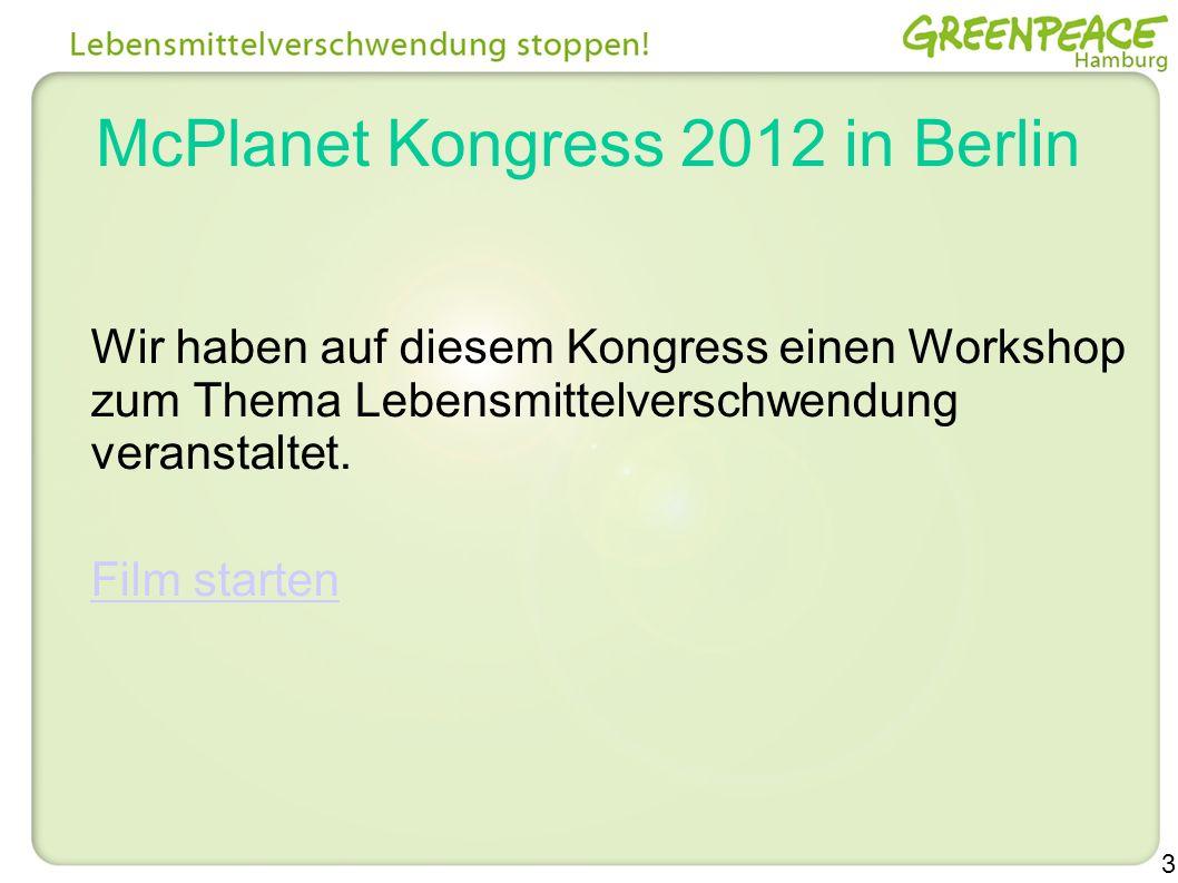 3 McPlanet Kongress 2012 in Berlin Wir haben auf diesem Kongress einen Workshop zum Thema Lebensmittelverschwendung veranstaltet. Film starten