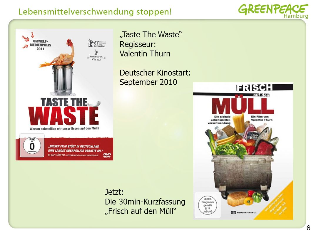6 Regisseur: Valentin Thurn Deutscher Kinostart: September 2010 Jetzt: Die 30min-Kurzfassung Frisch auf den Müll