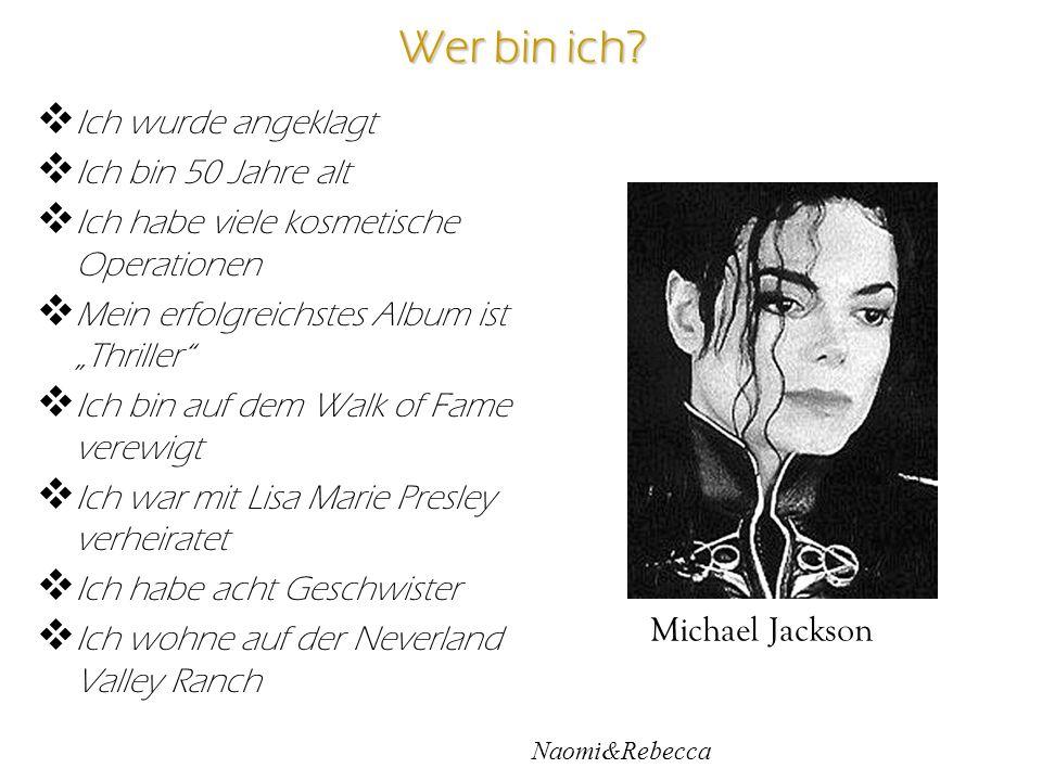Wer bin ich? Ich wurde angeklagt Ich bin 50 Jahre alt Ich habe viele kosmetische Operationen Mein erfolgreichstes Album ist Thriller Ich bin auf dem W