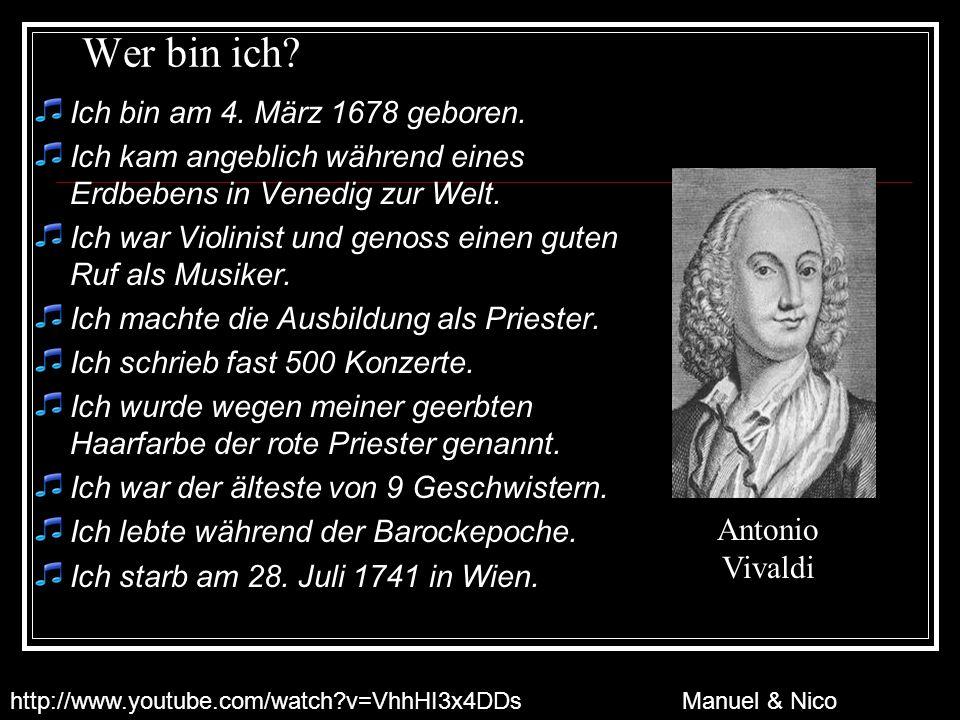 Wer bin ich? Ich bin am 4. März 1678 geboren. Ich kam angeblich während eines Erdbebens in Venedig zur Welt. Ich war Violinist und genoss einen guten