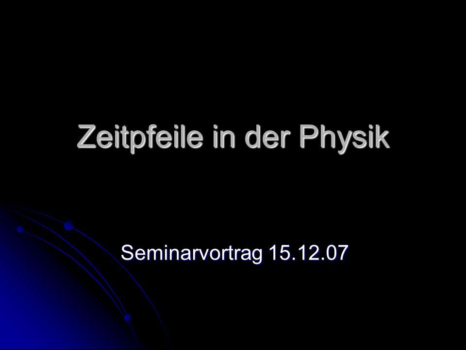 Zeitpfeile in der Physik Seminarvortrag 15.12.07