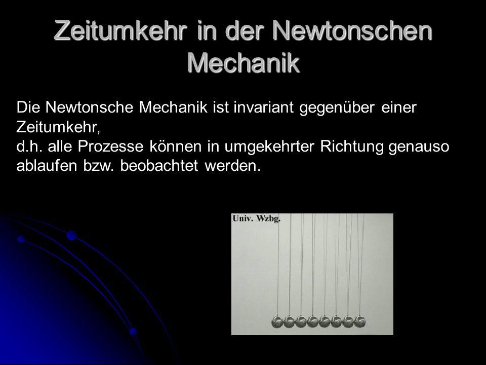 Zeitumkehr in der Newtonschen Mechanik Die Newtonsche Mechanik ist invariant gegenüber einer Zeitumkehr, d.h. alle Prozesse können in umgekehrter Rich