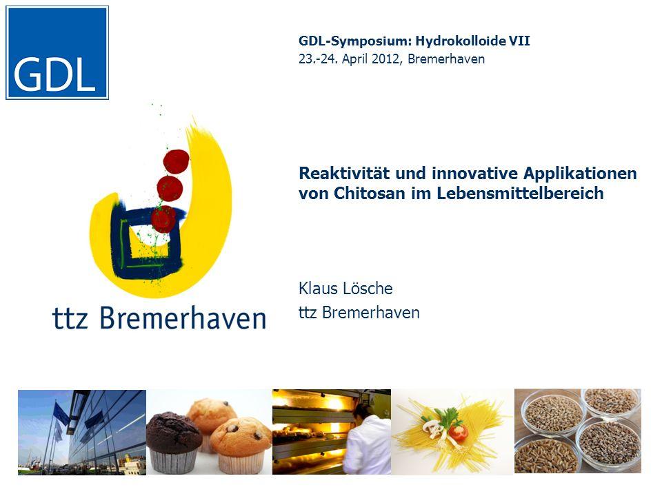 Bäckerei- und Getreidetechnologie GDL-Symposium: Hydrokolloide VII 23.-24. April 2012, Bremerhaven Reaktivität und innovative Applikationen von Chitos