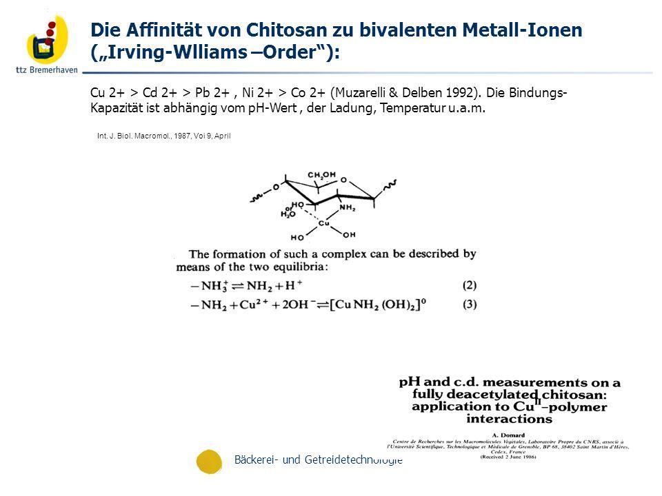Bäckerei- und Getreidetechnologie Int. J. Biol. Macromol., 1987, Voi 9, April Die Affinität von Chitosan zu bivalenten Metall-Ionen (Irving-Wlliams –O