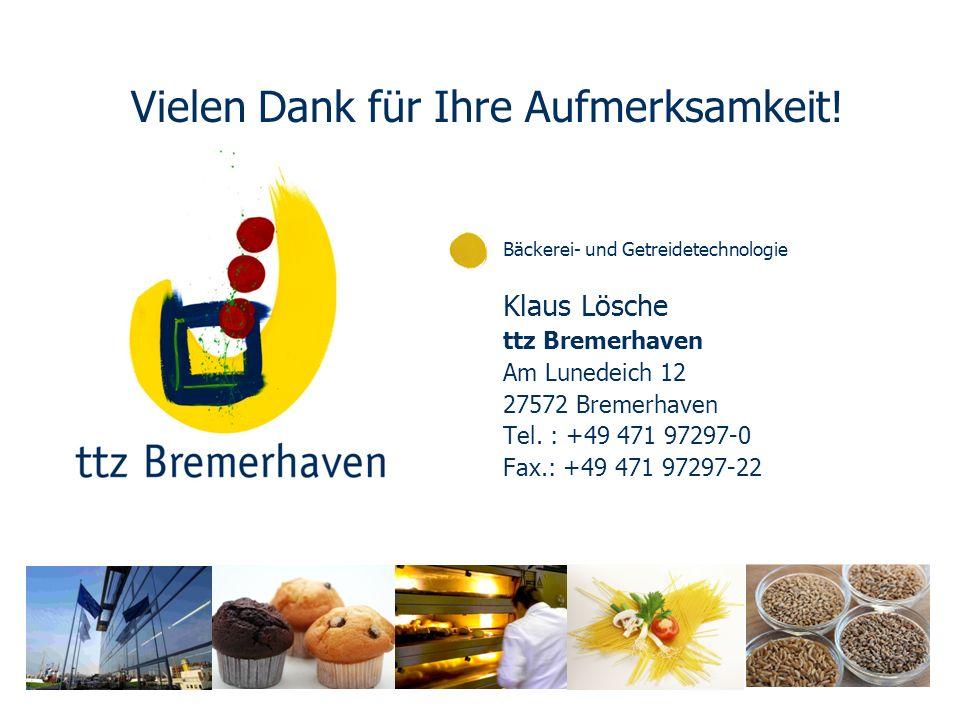 Bäckerei- und Getreidetechnologie Klaus Lösche ttz Bremerhaven Am Lunedeich 12 27572 Bremerhaven Tel. : +49 471 97297-0 Fax.: +49 471 97297-22 Vielen