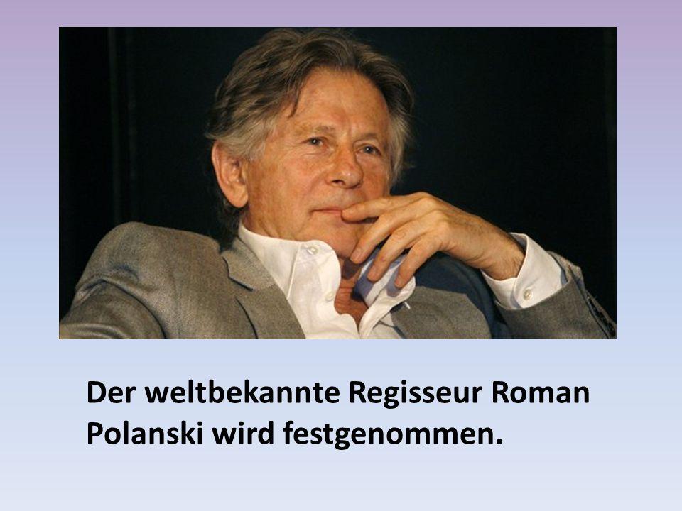 Der weltbekannte Regisseur Roman Polanski wird festgenommen.