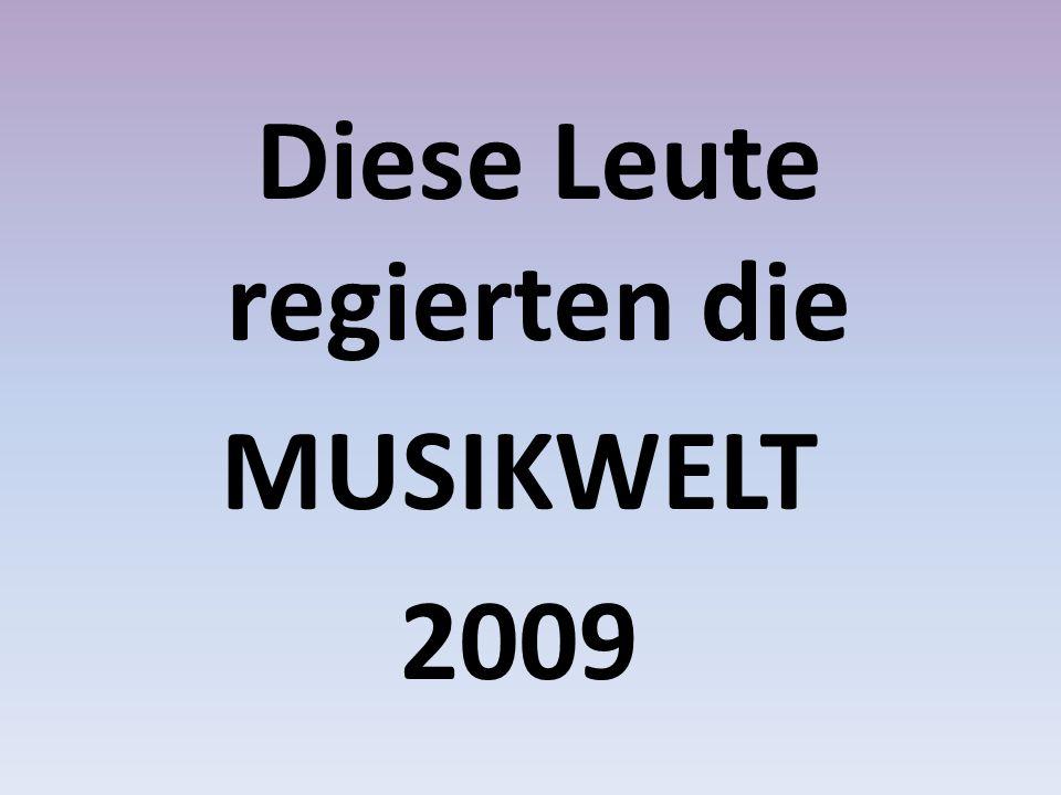 Diese Leute regierten die MUSIKWELT 2009