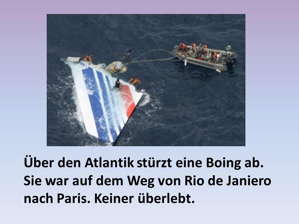 Über den Atlantik stürzt eine Boing ab.Sie war auf dem Weg von Rio de Janiero nach Paris.